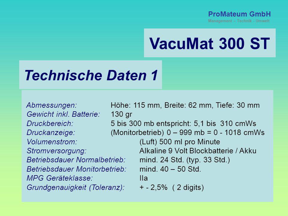 ProMateum GmbH Management – Technik - Umwelt VacuMat 300 ST Technische Daten 1 Abmessungen: Höhe: 115 mm, Breite: 62 mm, Tiefe: 30 mm Gewicht inkl.