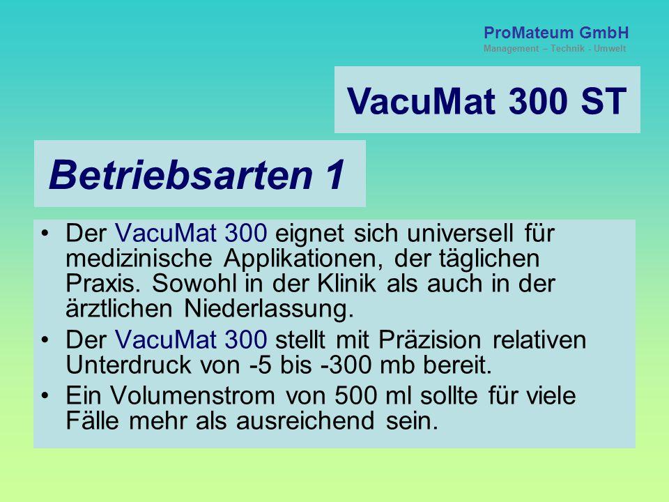 ProMateum GmbH Management – Technik - Umwelt VacuMat 300 ST Sicherheitsdaten Schutzkleinspannung 9,5 Volt Tastensperre, gegen unerwünschte Verstellung