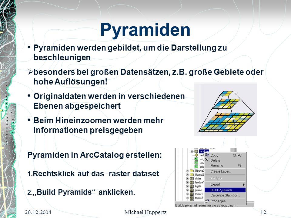 20.12.2004Michael Huppertz12 Pyramiden Pyramiden werden gebildet, um die Darstellung zu beschleunigen  besonders bei großen Datensätzen, z.B. große G