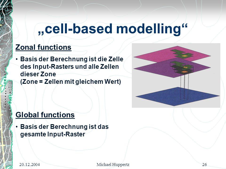 """20.12.2004Michael Huppertz26 """"cell-based modelling"""" Zonal functions Basis der Berechnung ist die Zelle des Input-Rasters und alle Zellen dieser Zone ("""