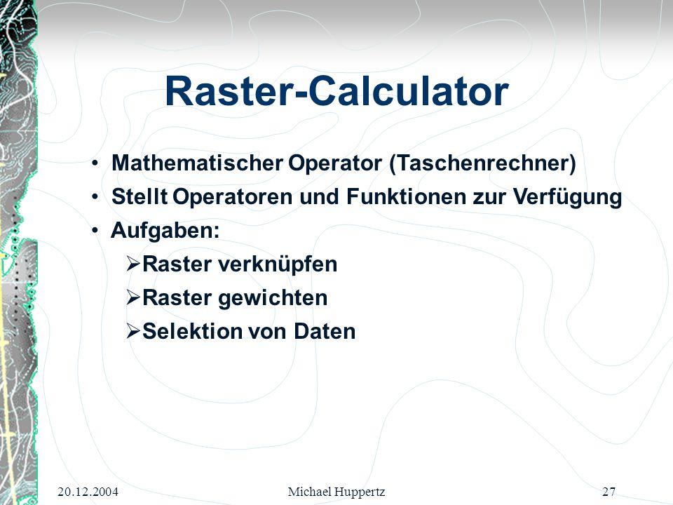 20.12.2004Michael Huppertz27 Mathematischer Operator (Taschenrechner) Stellt Operatoren und Funktionen zur Verfügung Aufgaben:  Raster verknüpfen  R