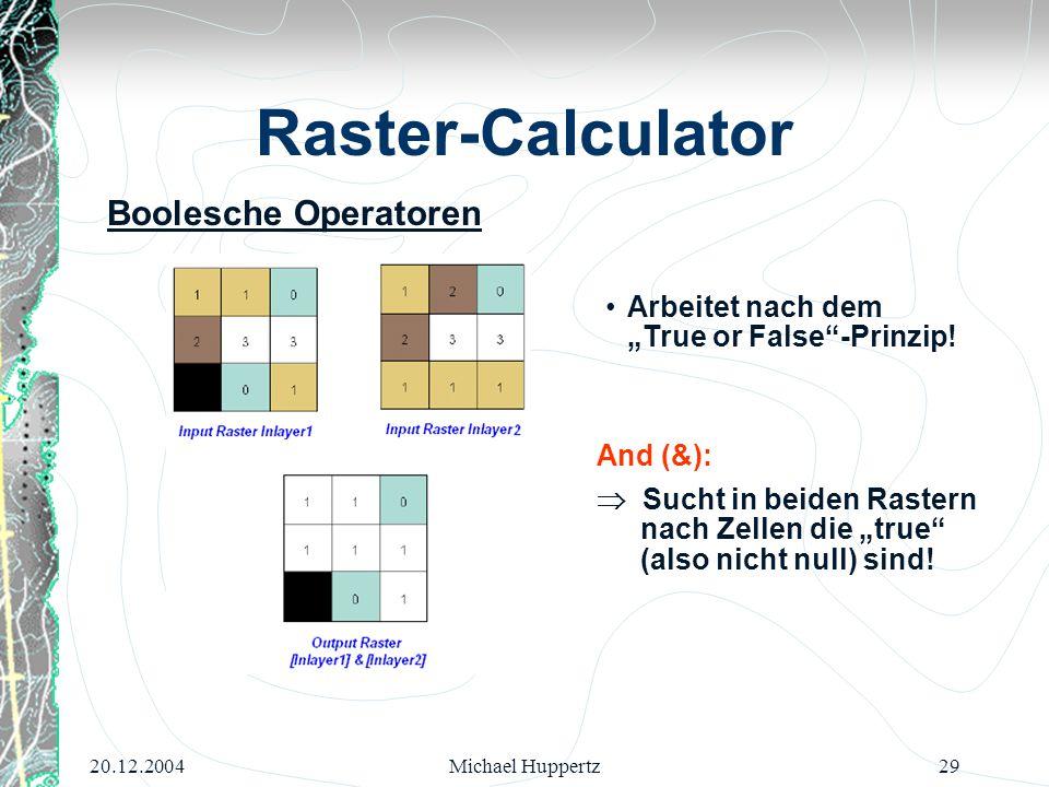 "20.12.2004Michael Huppertz29 Raster-Calculator Boolesche Operatoren Arbeitet nach dem ""True or False""-Prinzip!  Sucht in beiden Rastern nach Zellen d"