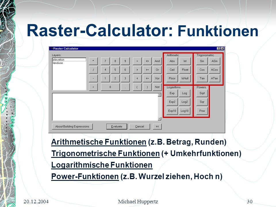 20.12.2004Michael Huppertz30 Arithmetische Funktionen (z.B. Betrag, Runden) Trigonometrische Funktionen (+ Umkehrfunktionen) Logarithmische Funktionen