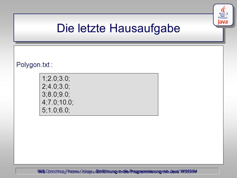 """IKG Dörschlag, Plümer, Gröger """"Einführung in die Programmierung mit Java WS03/04 Dörschlag IKG; Dörschlag, Plümer, Gröger; Einführung in die Programmierung mit Java WS03/04 Die letzte Hausaufgabe Polygon.txt : 1;2.0;3.0; 2;4.0;3.0; 3;8.0;9.0; 4;7.0;10.0; 5;1.0;6.0;"""