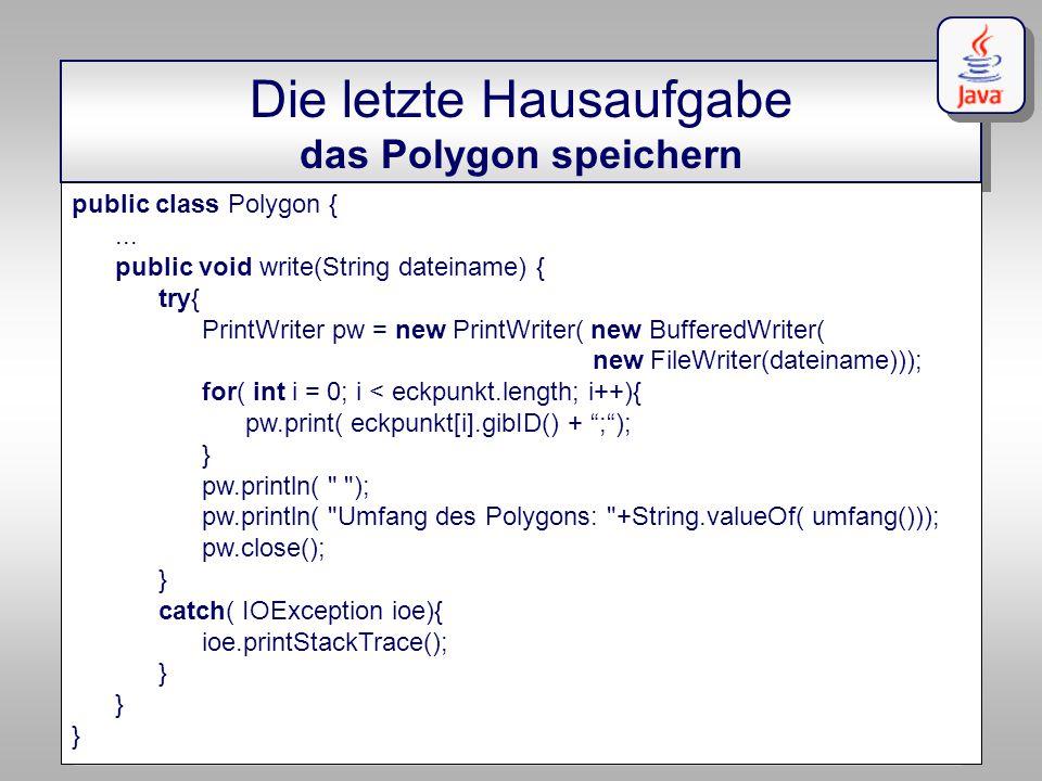 """IKG Dörschlag, Plümer, Gröger """"Einführung in die Programmierung mit Java WS03/04 Dörschlag IKG; Dörschlag, Plümer, Gröger; Einführung in die Programmierung mit Java WS03/04 Die letzte Hausaufgabe das Polygon speichern public class Polygon {..."""