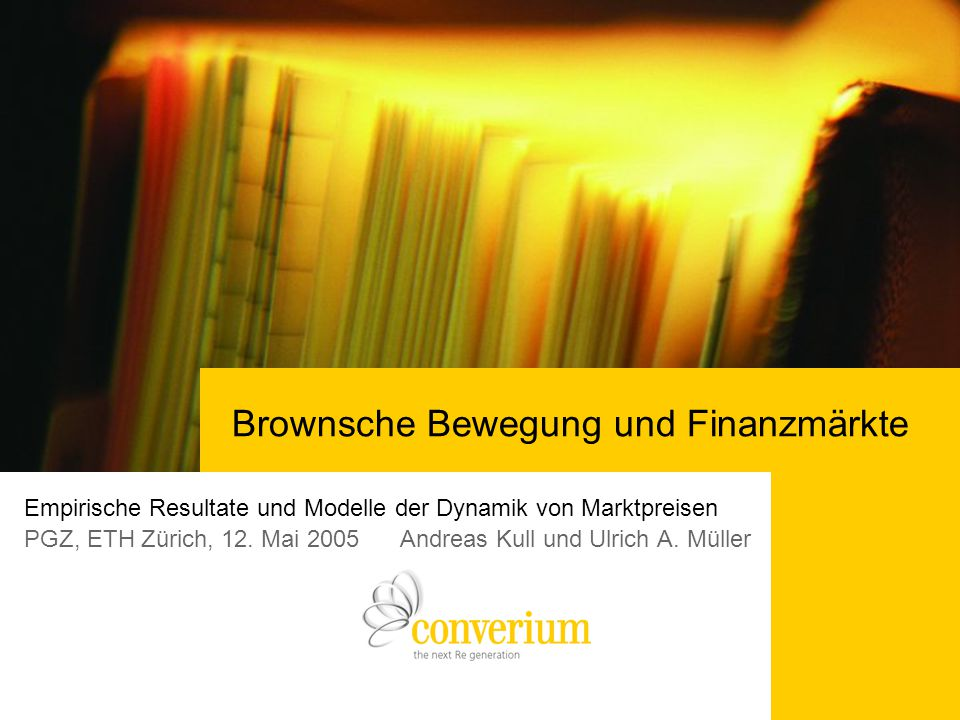 Brownsche Bewegung und Finanzmärkte Empirische Resultate und Modelle der Dynamik von Marktpreisen PGZ, ETH Zürich, 12.