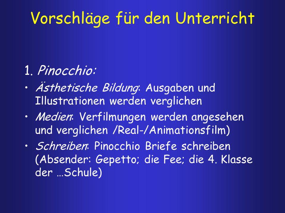 Vorschläge für den Unterricht 1. Pinocchio: Ästhetische Bildung: Ausgaben und Illustrationen werden verglichen Medien: Verfilmungen werden angesehen u