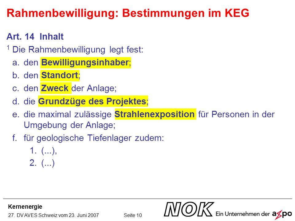 Kernenergie 27. DV AVES Schweiz vom 23. Juni 2007 Seite 10 Art. 14 Inhalt 1 Die Rahmenbewilligung legt fest: a.den Bewilligungsinhaber; b.den Standort
