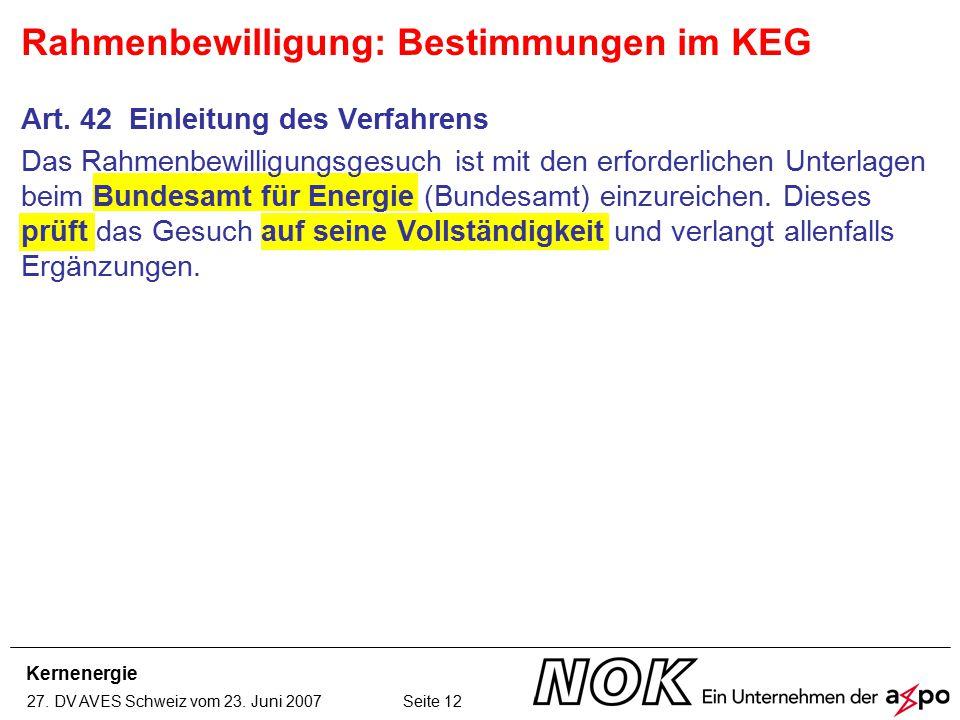 Kernenergie 27. DV AVES Schweiz vom 23. Juni 2007 Seite 12 Art. 42 Einleitung des Verfahrens Das Rahmenbewilligungsgesuch ist mit den erforderlichen U