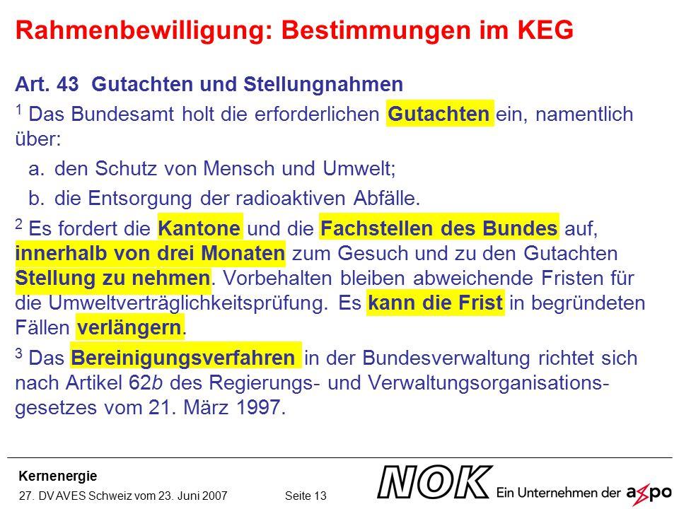 Kernenergie 27. DV AVES Schweiz vom 23. Juni 2007 Seite 13 Art. 43 Gutachten und Stellungnahmen 1 Das Bundesamt holt die erforderlichen Gutachten ein,