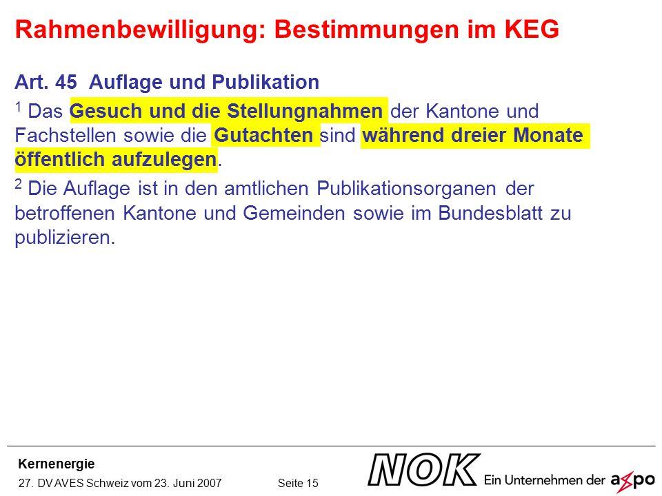 Kernenergie 27. DV AVES Schweiz vom 23. Juni 2007 Seite 15 Art. 45 Auflage und Publikation 1 Das Gesuch und die Stellungnahmen der Kantone und Fachste