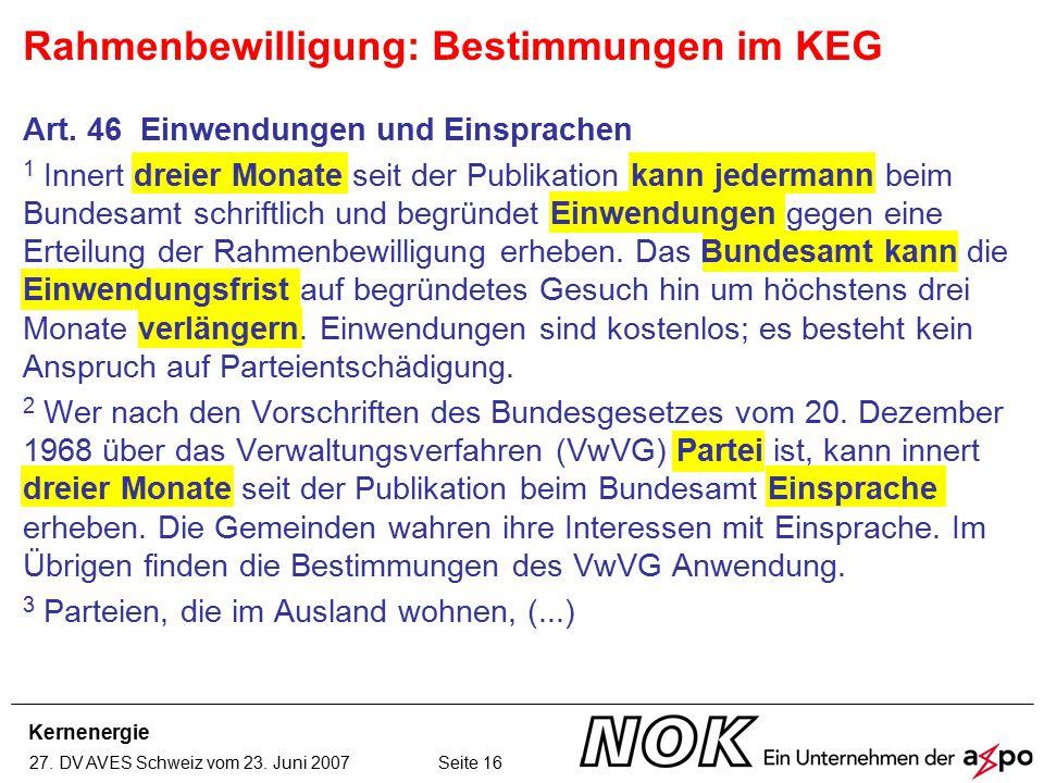 Kernenergie 27. DV AVES Schweiz vom 23. Juni 2007 Seite 16 Art. 46 Einwendungen und Einsprachen 1 Innert dreier Monate seit der Publikation kann jeder