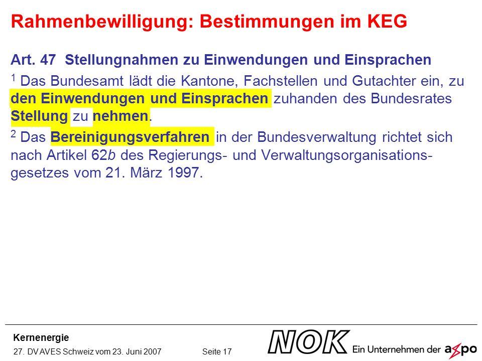 Kernenergie 27. DV AVES Schweiz vom 23. Juni 2007 Seite 17 Art. 47 Stellungnahmen zu Einwendungen und Einsprachen 1 Das Bundesamt lädt die Kantone, Fa