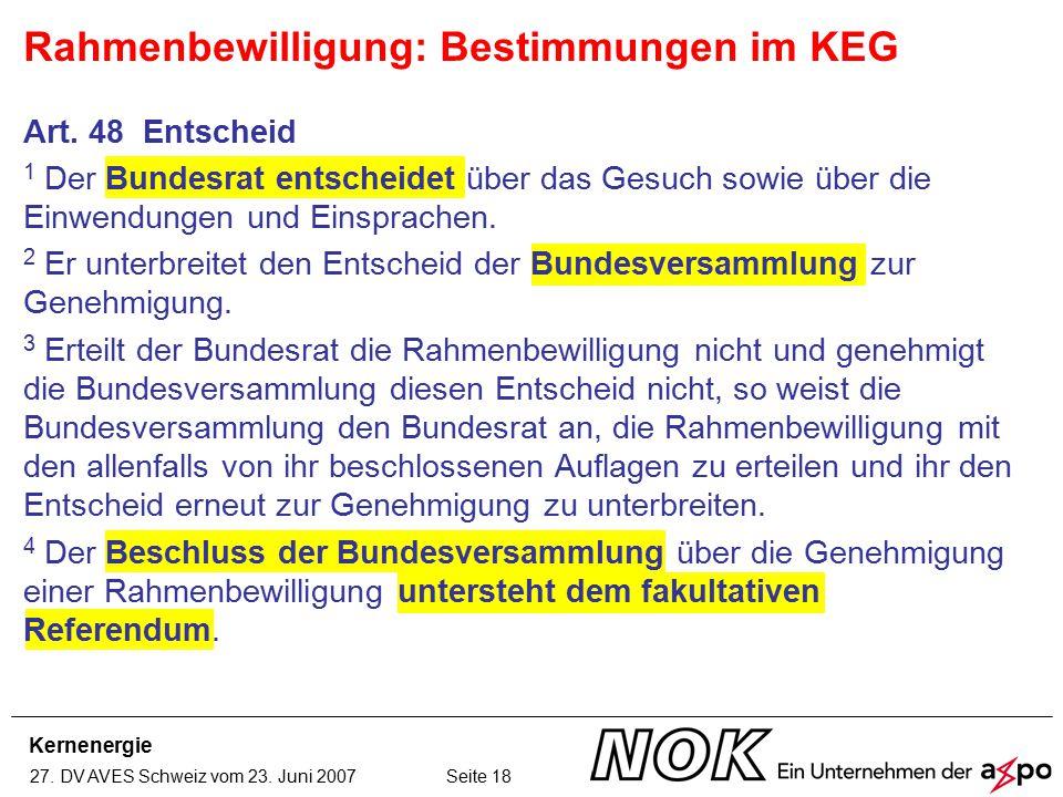Kernenergie 27. DV AVES Schweiz vom 23. Juni 2007 Seite 18 Art. 48 Entscheid 1 Der Bundesrat entscheidet über das Gesuch sowie über die Einwendungen u