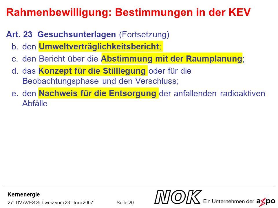 Kernenergie 27. DV AVES Schweiz vom 23. Juni 2007 Seite 20 Rahmenbewilligung: Bestimmungen in der KEV Art. 23 Gesuchsunterlagen (Fortsetzung) b.den Um