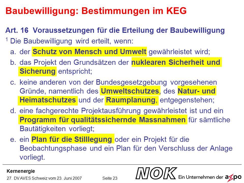 Kernenergie 27. DV AVES Schweiz vom 23. Juni 2007 Seite 23 Baubewilligung: Bestimmungen im KEG Art. 16 Voraussetzungen für die Erteilung der Baubewill