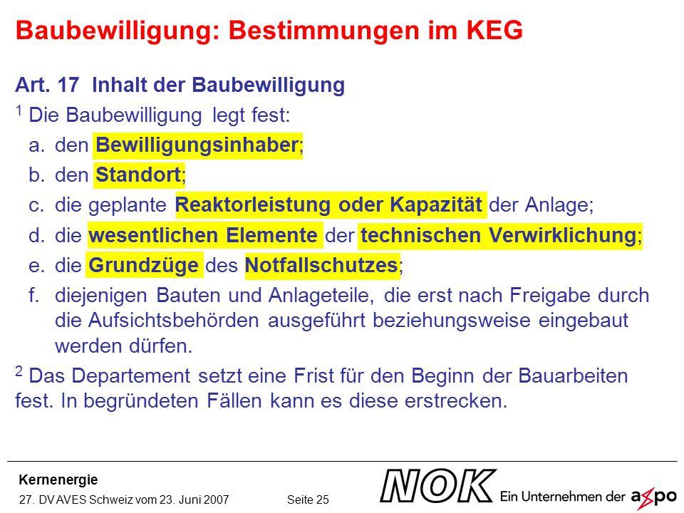 Kernenergie 27. DV AVES Schweiz vom 23. Juni 2007 Seite 25 Art. 17 Inhalt der Baubewilligung 1 Die Baubewilligung legt fest: a.den Bewilligungsinhaber