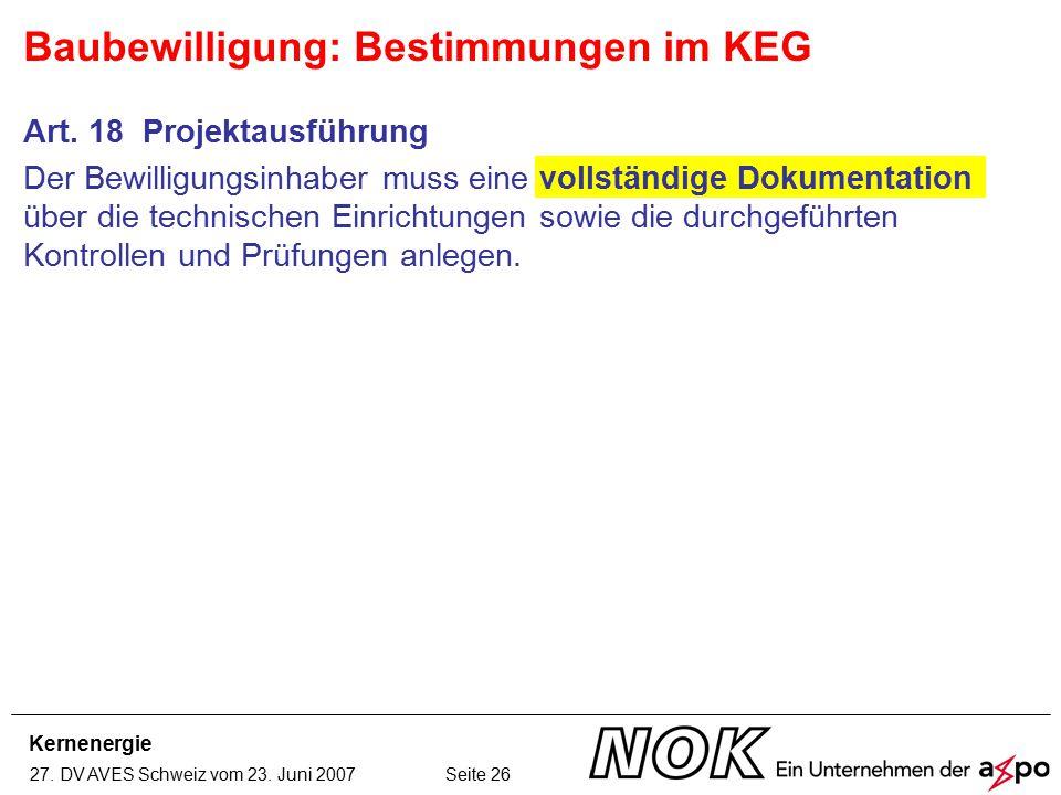 Kernenergie 27. DV AVES Schweiz vom 23. Juni 2007 Seite 26 Art. 18 Projektausführung Der Bewilligungsinhaber muss eine vollständige Dokumentation über