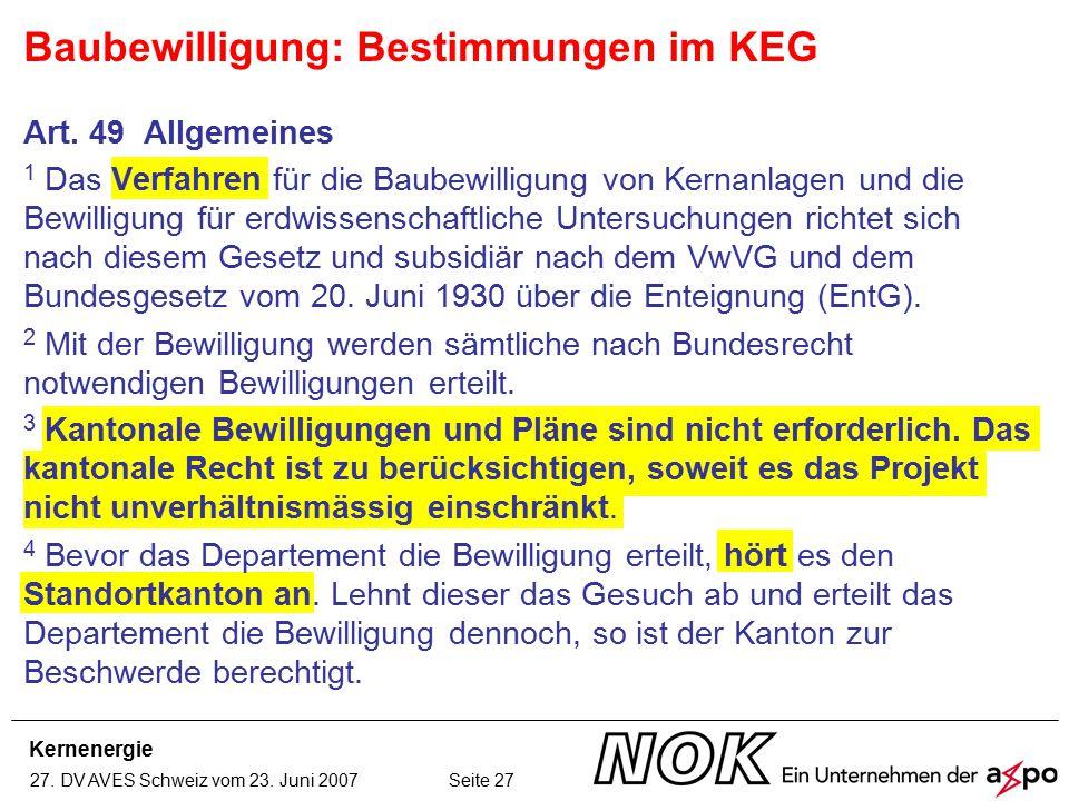 Kernenergie 27. DV AVES Schweiz vom 23. Juni 2007 Seite 27 Art. 49 Allgemeines 1 Das Verfahren für die Baubewilligung von Kernanlagen und die Bewillig