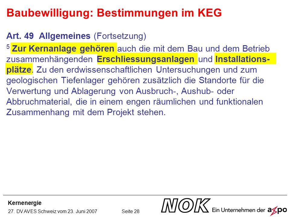 Kernenergie 27. DV AVES Schweiz vom 23. Juni 2007 Seite 28 Art. 49 Allgemeines (Fortsetzung) 5 Zur Kernanlage gehören auch die mit dem Bau und dem Bet