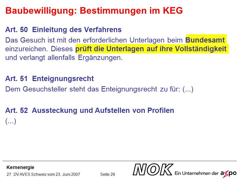 Kernenergie 27. DV AVES Schweiz vom 23. Juni 2007 Seite 29 Art. 50 Einleitung des Verfahrens Das Gesuch ist mit den erforderlichen Unterlagen beim Bun
