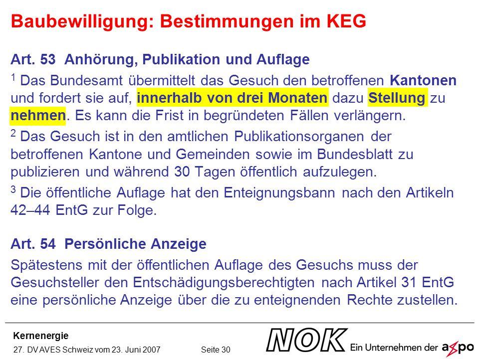 Kernenergie 27. DV AVES Schweiz vom 23. Juni 2007 Seite 30 Art. 53 Anhörung, Publikation und Auflage 1 Das Bundesamt übermittelt das Gesuch den betrof