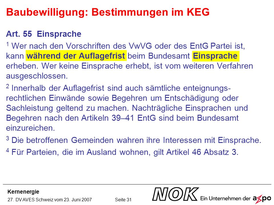 Kernenergie 27. DV AVES Schweiz vom 23. Juni 2007 Seite 31 Art. 55 Einsprache 1 Wer nach den Vorschriften des VwVG oder des EntG Partei ist, kann währ