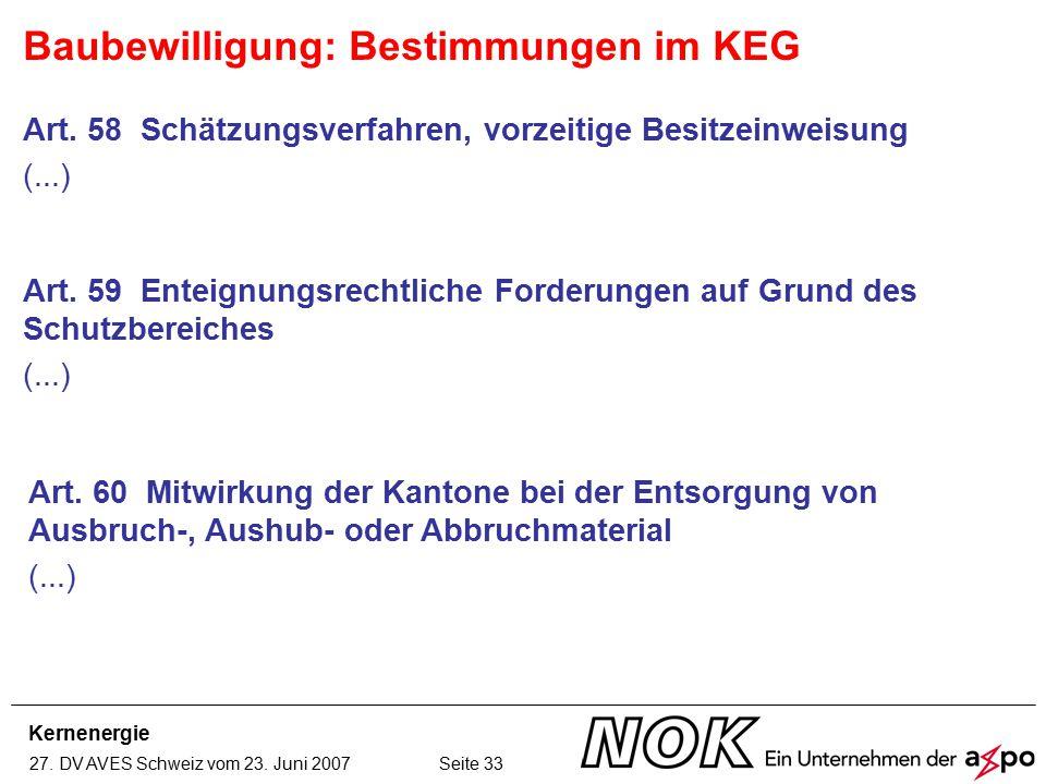 Kernenergie 27. DV AVES Schweiz vom 23. Juni 2007 Seite 33 Baubewilligung: Bestimmungen im KEG Art. 58 Schätzungsverfahren, vorzeitige Besitzeinweisun