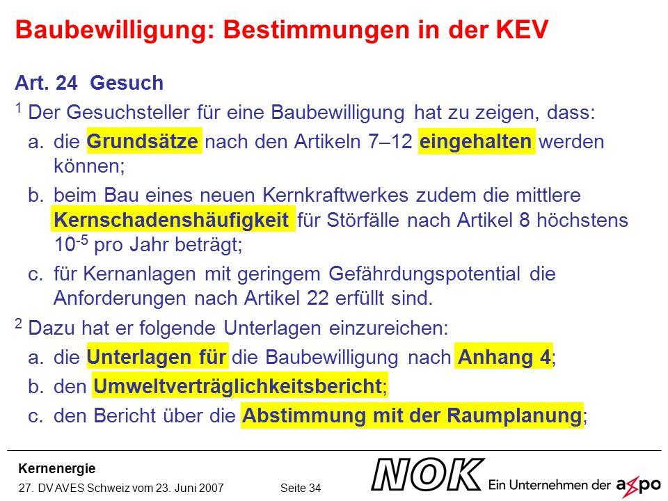 Kernenergie 27. DV AVES Schweiz vom 23. Juni 2007 Seite 34 Art. 24 Gesuch 1 Der Gesuchsteller für eine Baubewilligung hat zu zeigen, dass: a.die Grund