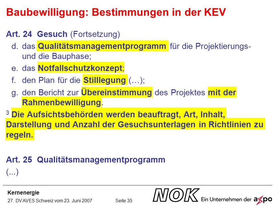 Kernenergie 27. DV AVES Schweiz vom 23. Juni 2007 Seite 35 Art. 24 Gesuch (Fortsetzung) d.das Qualitätsmanagementprogramm für die Projektierungs- und