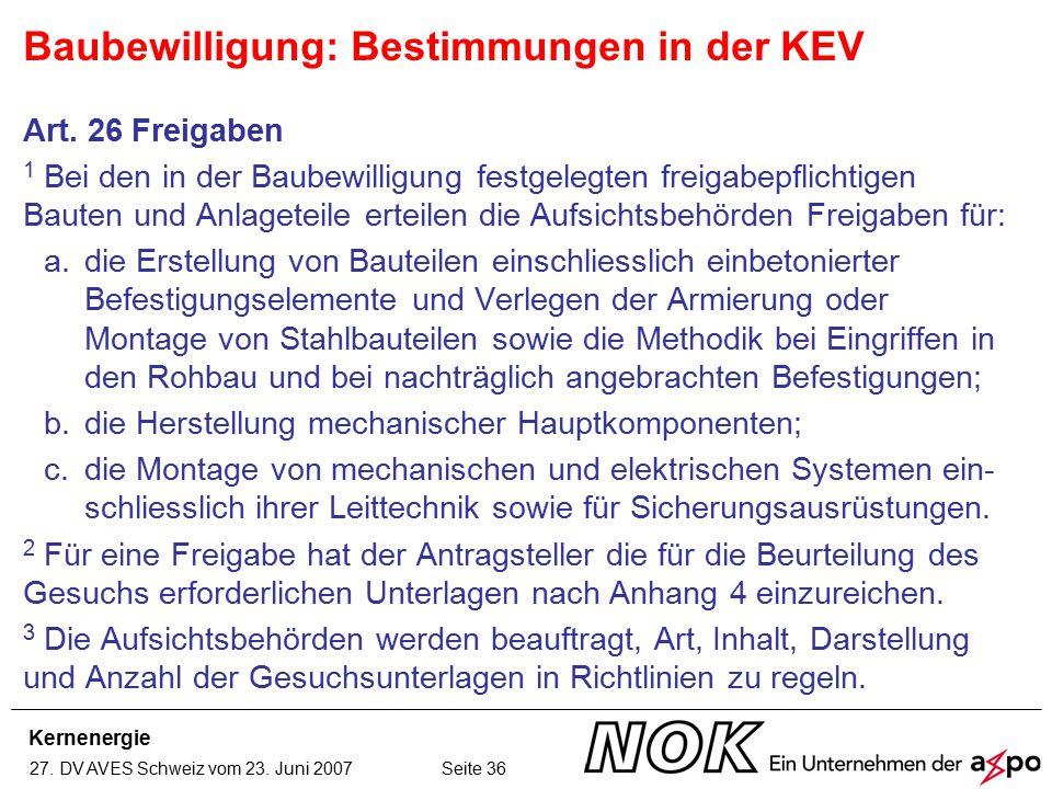 Kernenergie 27. DV AVES Schweiz vom 23. Juni 2007 Seite 36 Art. 26 Freigaben 1 Bei den in der Baubewilligung festgelegten freigabepflichtigen Bauten u