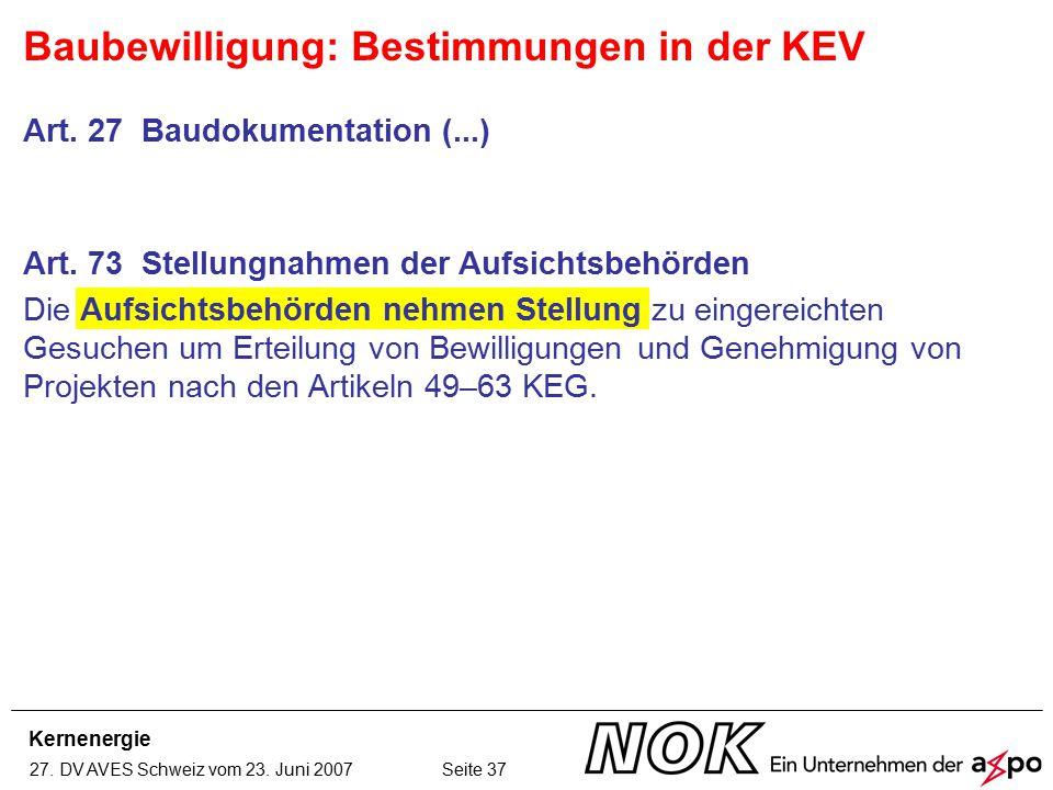 Kernenergie 27. DV AVES Schweiz vom 23. Juni 2007 Seite 37 Art. 27 Baudokumentation (...) Baubewilligung: Bestimmungen in der KEV Art. 73 Stellungnahm