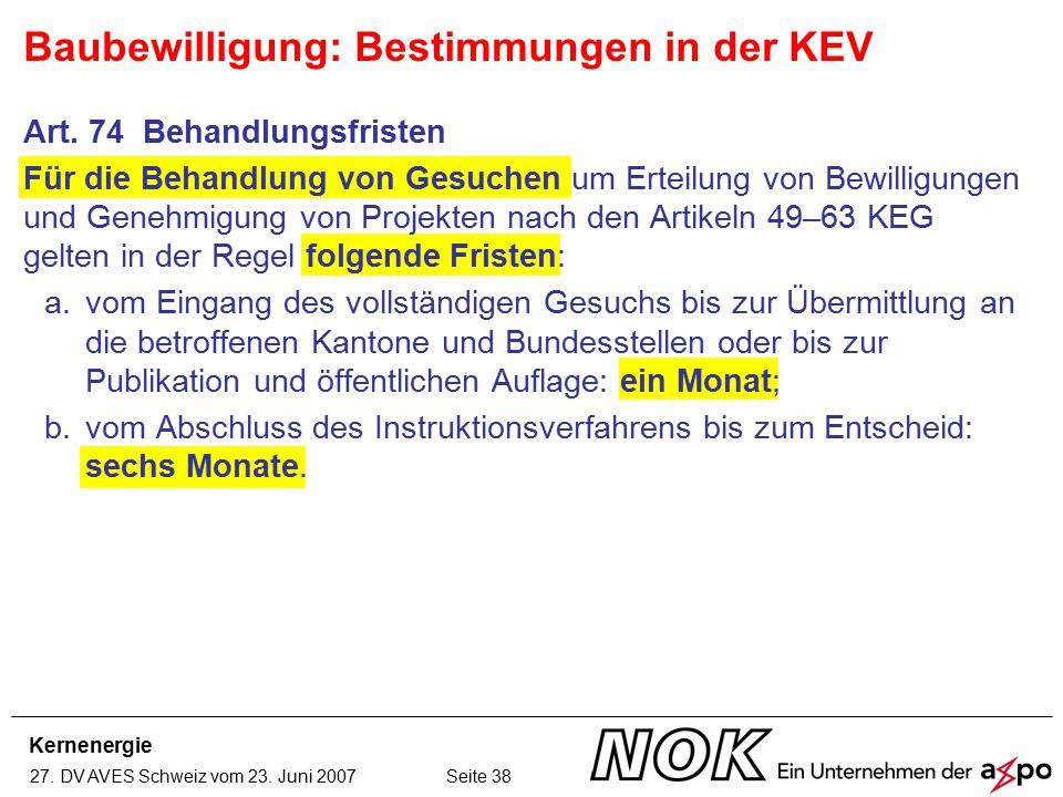 Kernenergie 27. DV AVES Schweiz vom 23. Juni 2007 Seite 38 Art. 74 Behandlungsfristen Für die Behandlung von Gesuchen um Erteilung von Bewilligungen u