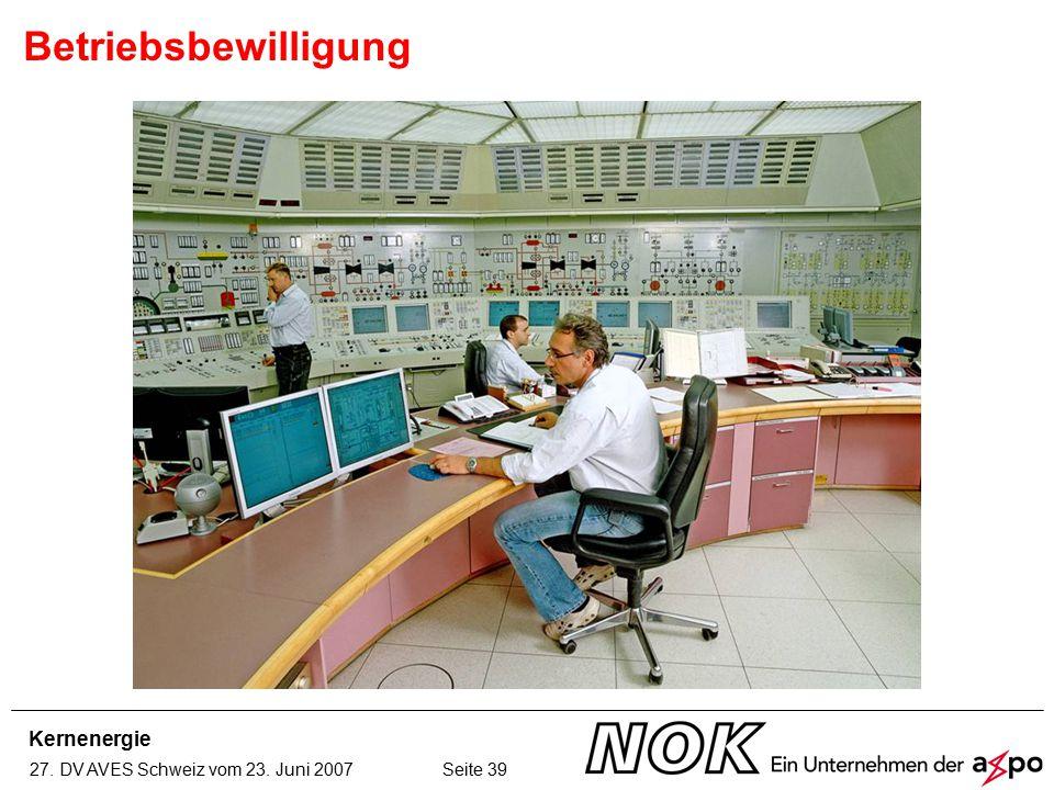 Kernenergie 27. DV AVES Schweiz vom 23. Juni 2007 Seite 39 Betriebsbewilligung