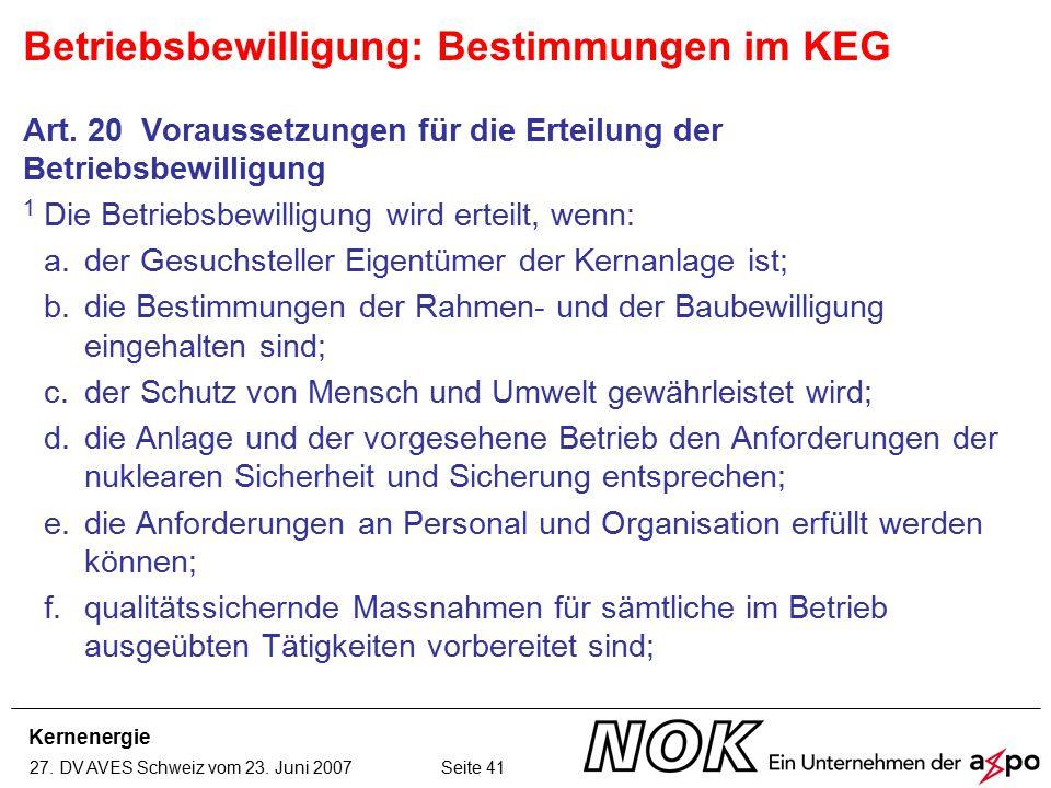 Kernenergie 27. DV AVES Schweiz vom 23. Juni 2007 Seite 41 Art. 20 Voraussetzungen für die Erteilung der Betriebsbewilligung 1 Die Betriebsbewilligung
