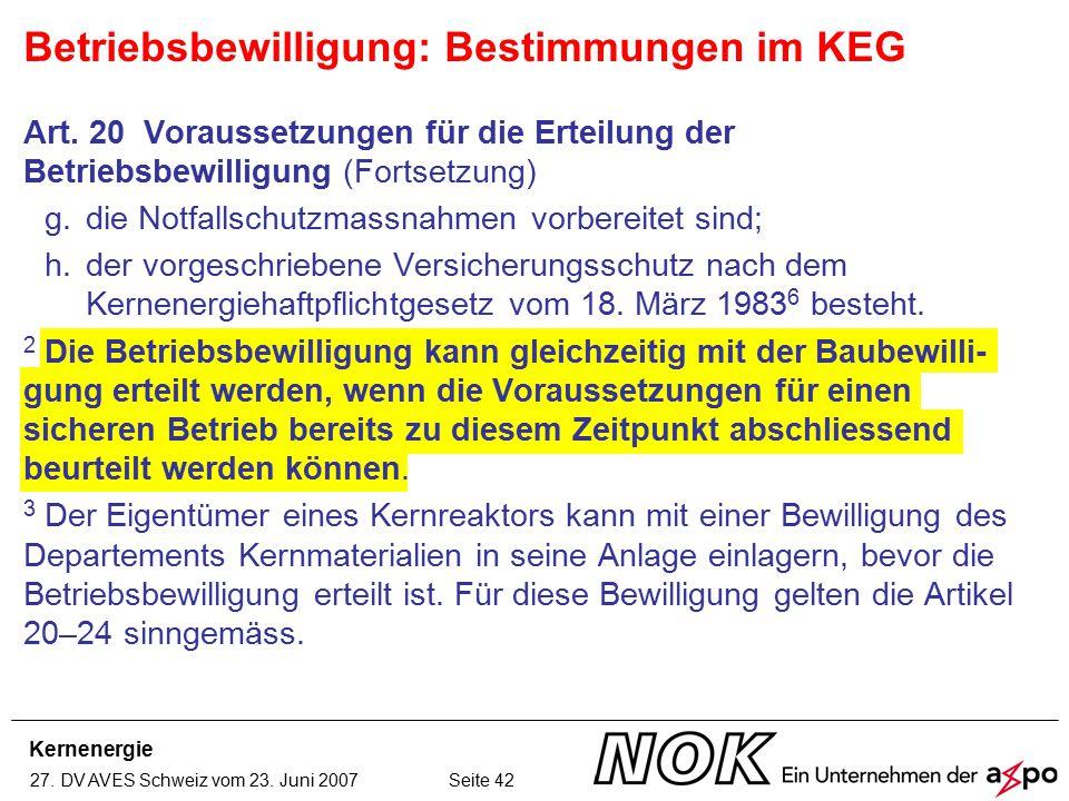 Kernenergie 27. DV AVES Schweiz vom 23. Juni 2007 Seite 42 Art. 20 Voraussetzungen für die Erteilung der Betriebsbewilligung (Fortsetzung) g.die Notfa
