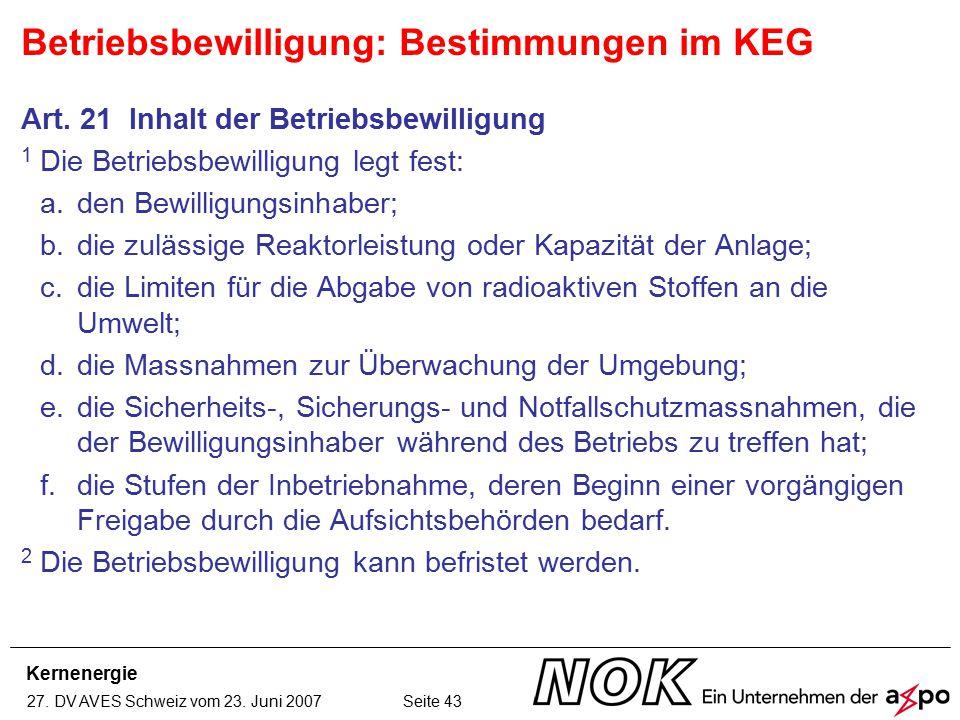 Kernenergie 27. DV AVES Schweiz vom 23. Juni 2007 Seite 43 Art. 21 Inhalt der Betriebsbewilligung 1 Die Betriebsbewilligung legt fest: a.den Bewilligu