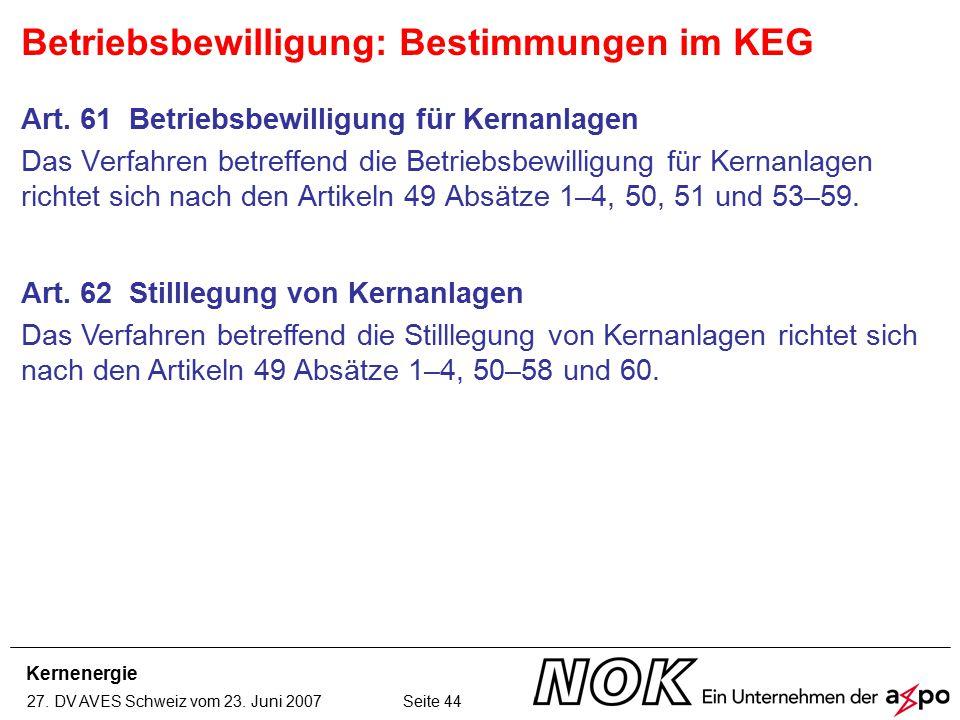 Kernenergie 27. DV AVES Schweiz vom 23. Juni 2007 Seite 44 Art. 61 Betriebsbewilligung für Kernanlagen Das Verfahren betreffend die Betriebsbewilligun