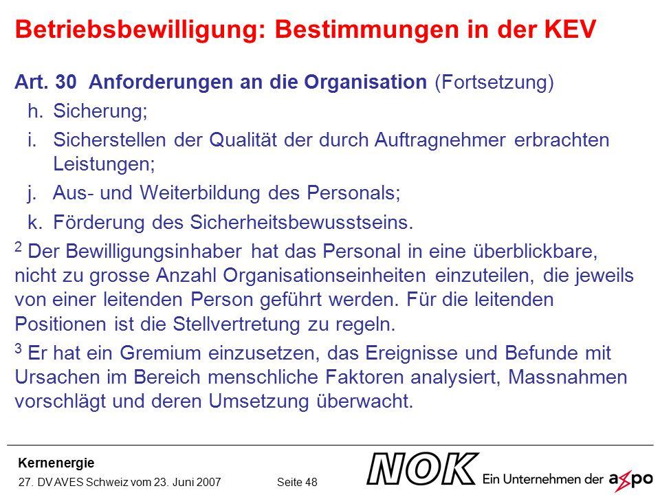 Kernenergie 27. DV AVES Schweiz vom 23. Juni 2007 Seite 48 Art. 30 Anforderungen an die Organisation (Fortsetzung) h.Sicherung; i.Sicherstellen der Qu