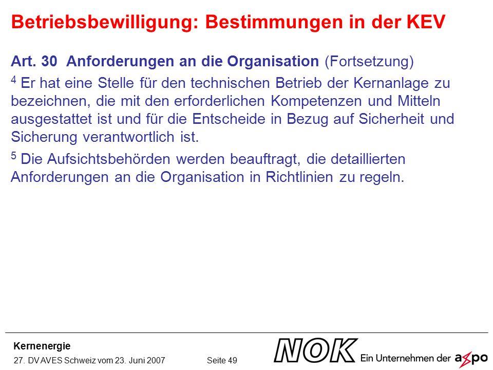 Kernenergie 27. DV AVES Schweiz vom 23. Juni 2007 Seite 49 Art. 30 Anforderungen an die Organisation (Fortsetzung) 4 Er hat eine Stelle für den techni