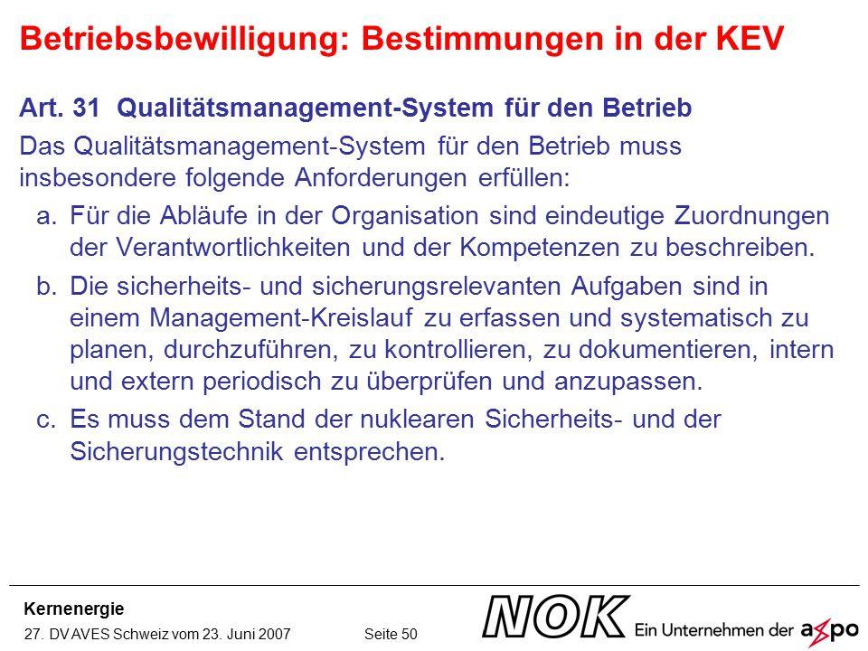 Kernenergie 27. DV AVES Schweiz vom 23. Juni 2007 Seite 50 Art. 31 Qualitätsmanagement-System für den Betrieb Das Qualitätsmanagement-System für den B