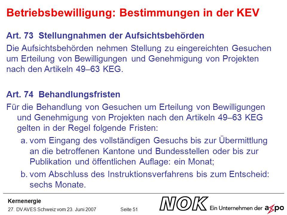 Kernenergie 27. DV AVES Schweiz vom 23. Juni 2007 Seite 51 Betriebsbewilligung: Bestimmungen in der KEV Art. 73 Stellungnahmen der Aufsichtsbehörden D