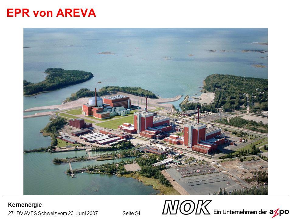 Kernenergie 27. DV AVES Schweiz vom 23. Juni 2007 Seite 54 EPR von AREVA