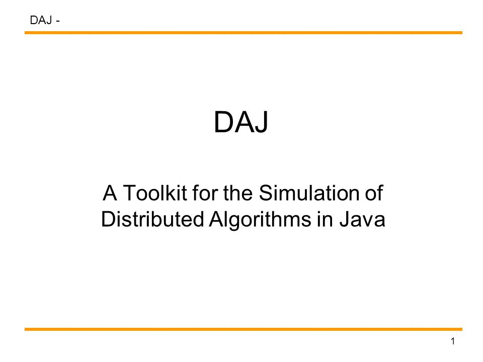 DAJ - 1 DAJ A Toolkit for the Simulation of Distributed Algorithms in Java