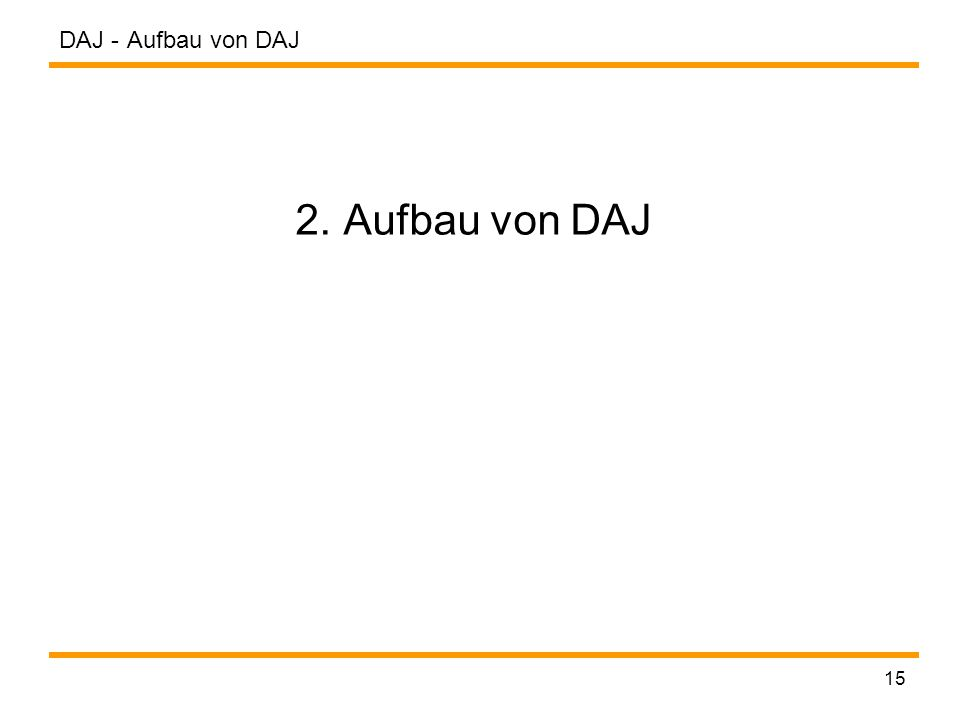 DAJ - 15 2. Aufbau von DAJ Aufbau von DAJ