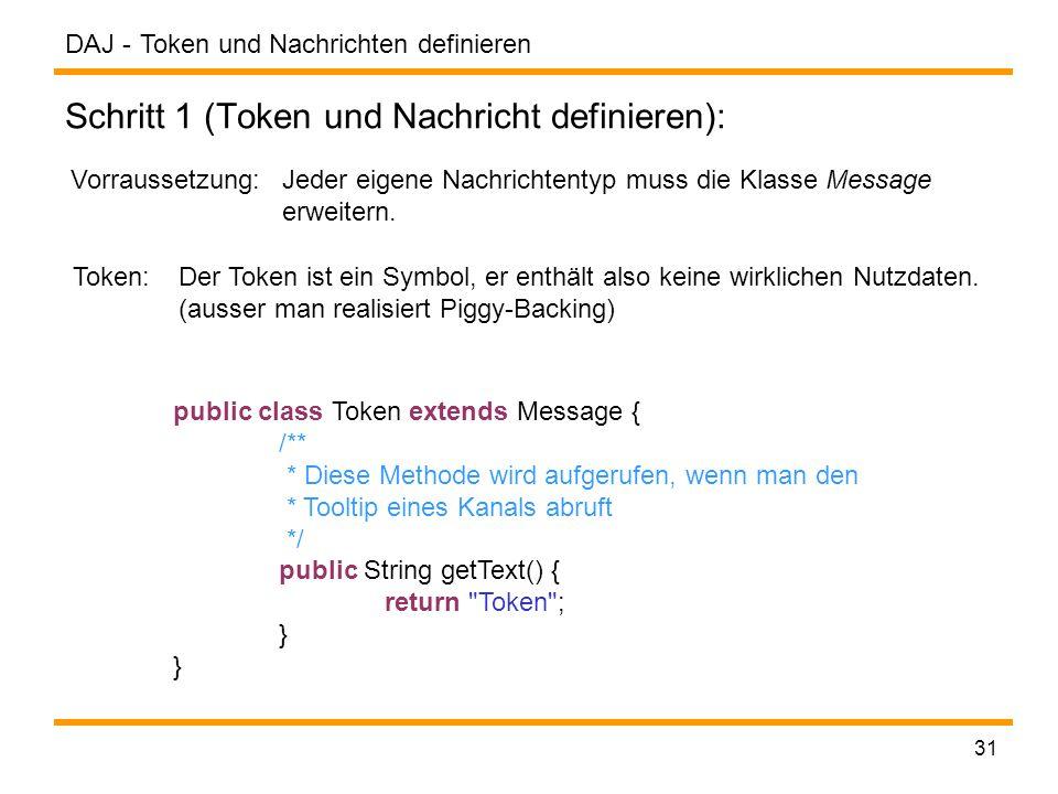 DAJ - 31 Schritt 1 (Token und Nachricht definieren): Token und Nachrichten definieren Vorraussetzung: Jeder eigene Nachrichtentyp muss die Klasse Message erweitern.