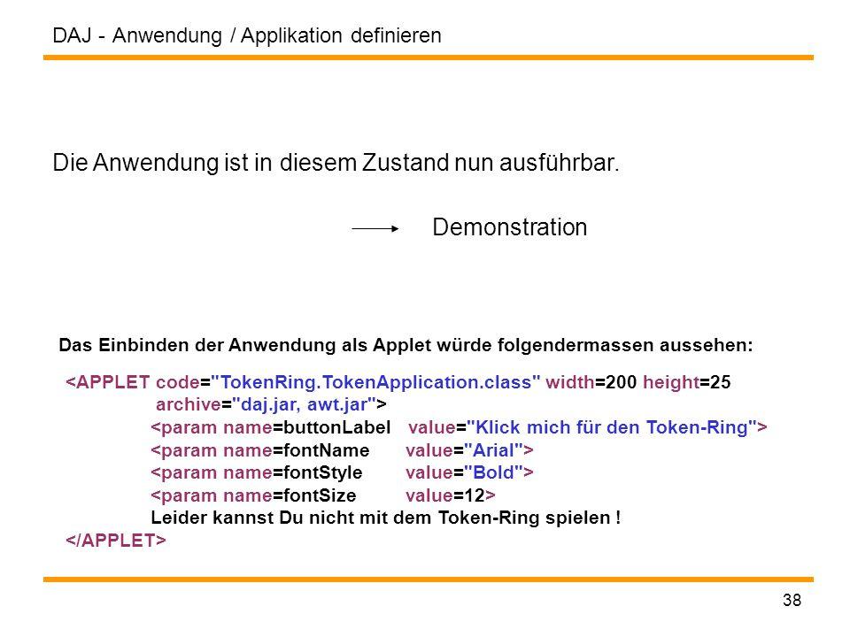DAJ - 38 Anwendung / Applikation definieren Die Anwendung ist in diesem Zustand nun ausführbar.