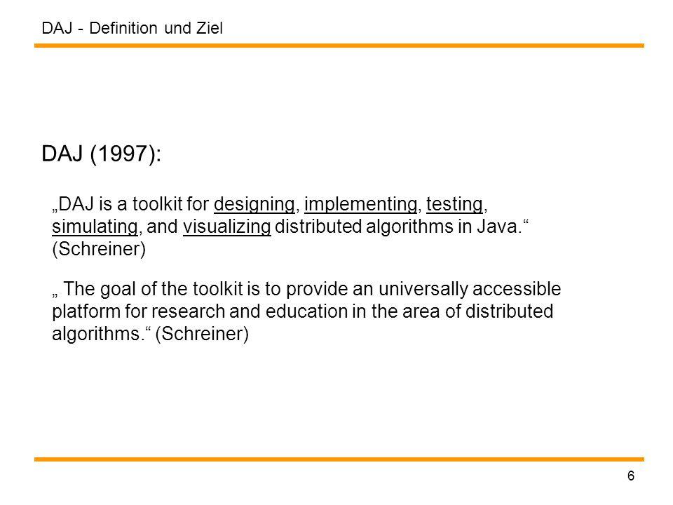 DAJ - 7 Merkmale: bestehend aus einer Java Bibliothek mit einfacher Schnittstelle Nachrichtenbasiertes System Kommunikation zwischen Knoten durch Punkt-zu-Punkt Nachrichten in Kanälen die Knoten verbinden Selbstdefinierte Knotenprogramme werden auf den Knoten ausgeführt lokale Zeitmessungen in den Knoten sowie für die gesamte Applikation DAJ - Anwendungen ausführbar als eigenständige Anwendung oder Java - Applet Definition und Ziel