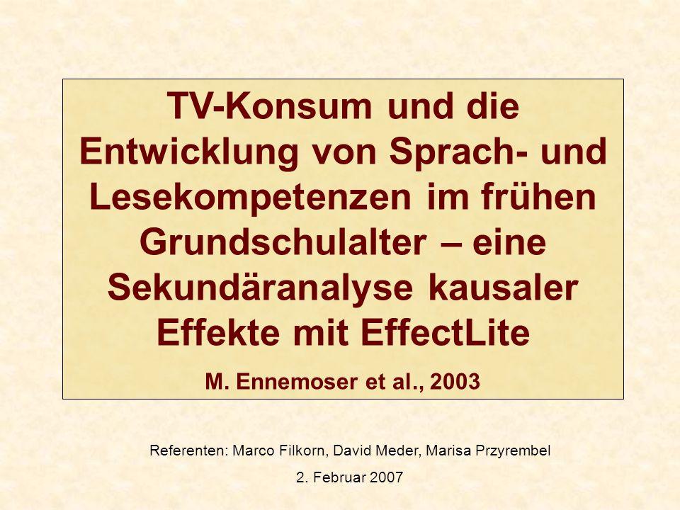 Referenten: Marco Filkorn, David Meder, Marisa Przyrembel 2. Februar 2007 TV-Konsum und die Entwicklung von Sprach- und Lesekompetenzen im frühen Grun