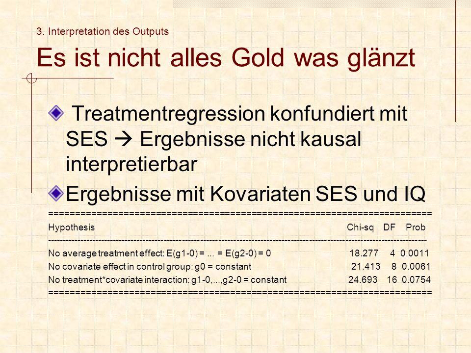 3. Interpretation des Outputs Es ist nicht alles Gold was glänzt Treatmentregression konfundiert mit SES  Ergebnisse nicht kausal interpretierbar Erg
